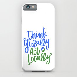 Think Globally Act Locally iPhone Case