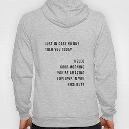 Just In Case No One Told You Today Hello Good Morning You're Amazing I Belive In You Nice Butt Minimal Hoody
