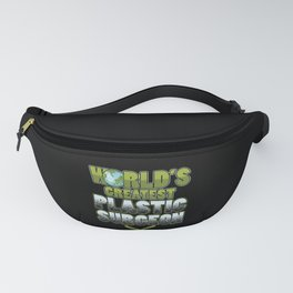 Worlds Greatest Plastic Surgeon Cosmetic Surgery Gift Fanny Pack