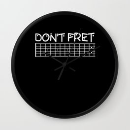 Don't Fret Guitar Lover Guitarist Gift Wall Clock