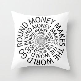 MoneyMakes The World Go Round Throw Pillow
