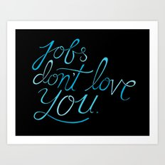 Jobs Don't Love You Art Print