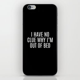 Out Of Bed Funny Quote iPhone Skin