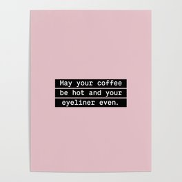 May your coffee be hot and your eyeliner even Poster