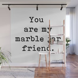 You are my marble jar friend, Brene Brown inspired, gift for a friend, Wall Mural