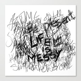 Life Is Messy Canvas Print