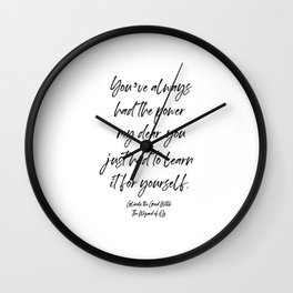 You've always had the power my dear, you just had to learn it for yourself. Glinda Wall Clock