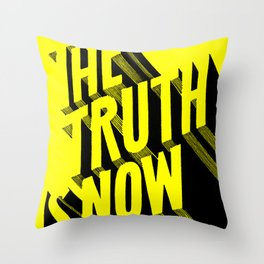 The Truth Is Now Throw Pillow