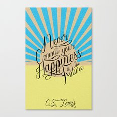 Never Commit your Happiness to the Future Canvas Print