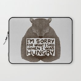 I'm Sorry For What I Said When I Was Hungry Laptop Sleeve