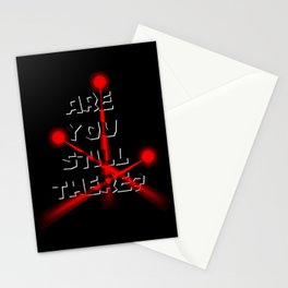 Are you still there? Stationery Cards
