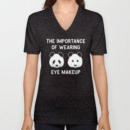 The importance of wearing eye makup - Funny Panda Gift Unisex V-Neck