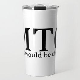 MTG: Drugs would be cheaper Travel Mug