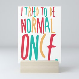 Tried to Be Normal Once Mini Art Print