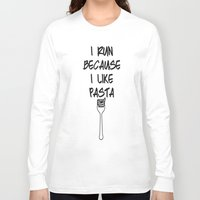 pasta Long Sleeve T-shirts featuring I run because I like pasta by The Spunky Teaching Monkey- Teacher Stor