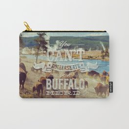 You Can't Rollerskate In A Buffalo Herd Carry-All Pouch