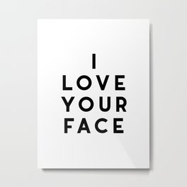 I Love Your Face Metal Print