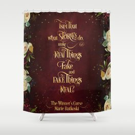 Isn't that what stories do... The Winner's Curse Shower Curtain