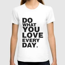 Do What You Love Everyday T-shirt