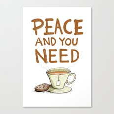 Peace and you need Tea Canvas Print