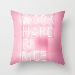 Work Hard, Be Nice Throw Pillow