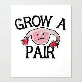 Grow a Pair Ovaries Canvas Print