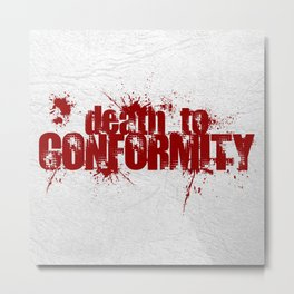 Death To Conformity Metal Print
