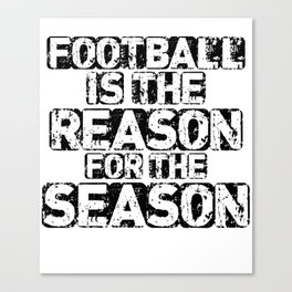 Football Is The Reason For The Season Canvas Print