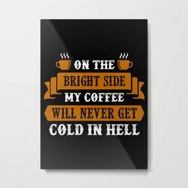 My Coffee is Always Hot Metal Print