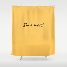 I'm a mess! Shower Curtain