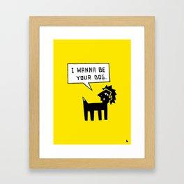 I wanna be your dog. Framed Art Print