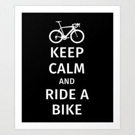 Keep Calm and Ride a Bike Art Print