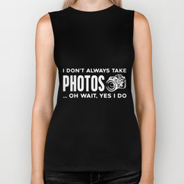 i dont always take phtos oh wait yest i do photography Biker Tank