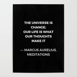Stoic Wisdom Quotes - Marcus Aurelius Meditations - The universe is change Poster
