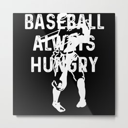 Baseball Always Hungry Batter Up Metal Print