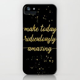 TEXT ART GOLD Make today ridiculously amazing iPhone Case