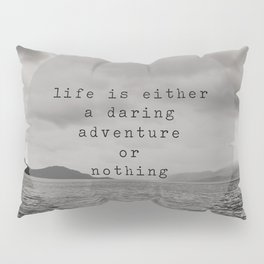 life is either a daring adventure ... or nothing Pillow Sham