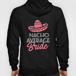 Nacho Average Bride, Average Briday, Funny Mexican Wedding Gift, Sombero Hat Hoody