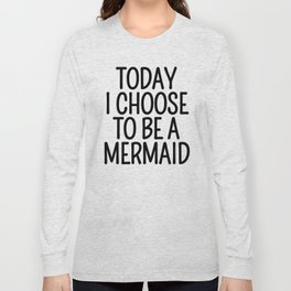 Today I Choose To Be a Mermaid Long Sleeve T-shirt