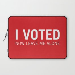 I voted. Now leave me alone. (Red) Laptop Sleeve