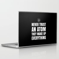 physics Laptop & iPad Skins featuring NEVER TRUST AN ATOM THEY MAKE UP EVERYTHING (Black & White) by CreativeAngel