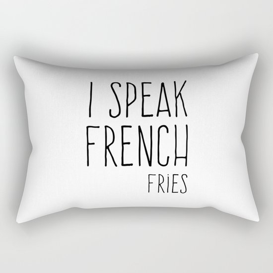 Speak French Fries Funny Quote Rectangular Pillow