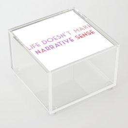 Life doesn't make narrative sense Acrylic Box
