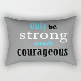 Only be Strong and Courageous Rectangular Pillow