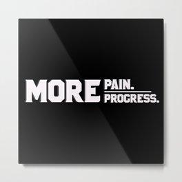 more pain,more progress Metal Print