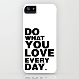 Do What You Love Everyday iPhone Case