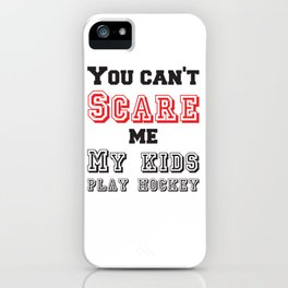 You can't scare me my kids play hockey iPhone Case