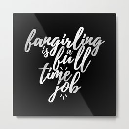 Fangirling is a full time job Metal Print