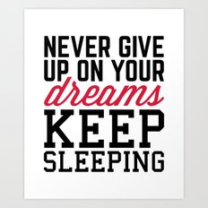 Never Give Up Dreams Funny Quote Art Print