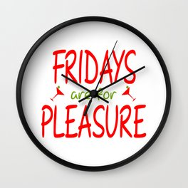 Fridays are for pleasure Wall Clock